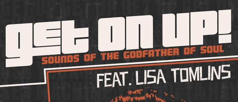 Get On Up: Sounds Of The Godfather Of Soul feat. Lisa Tomli