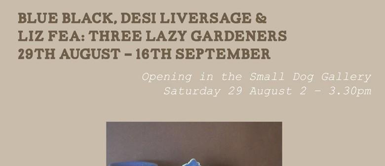 Blue Black, Desi Liversage & Liz Fea: Three Lazy Gardeners