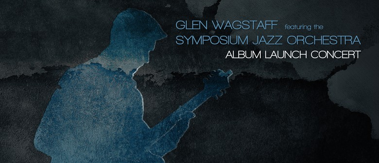 Glen Wagstaff & the Symposium Jazz Orchestra, Album Launch