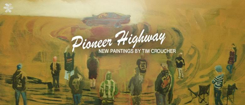 Pioneer Highway: New Paintings by Tim Croucher