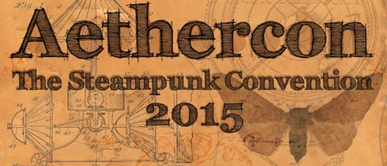 AetherCon! 2015 Auckland, the Steampunk Convention!
