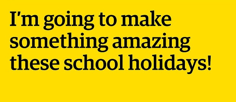 Click, Make, Build & Create - School Holiday Activities