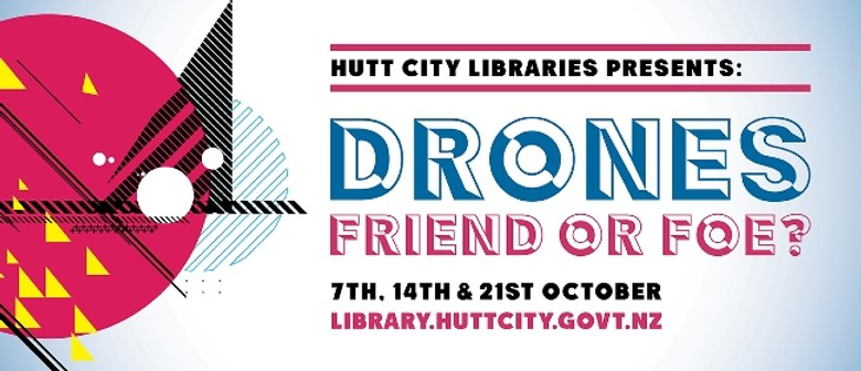Hutt City Libraries Lecture Series - Drones: Friend or Foe?
