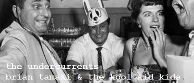The Undercurrents + Brian Tamaki & The Kool Aid Kids