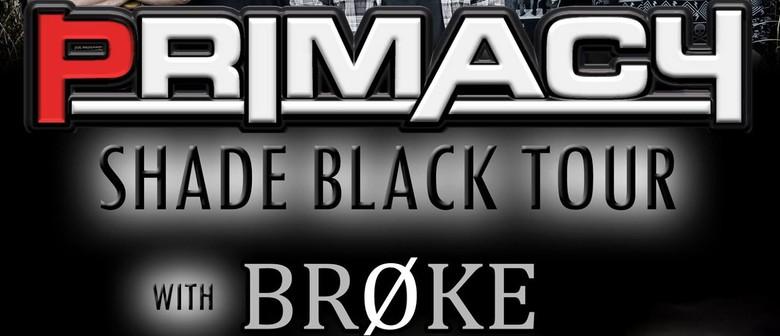 "Primacy ""Shade Black Tour"" w/Broke, Merrin & guests"