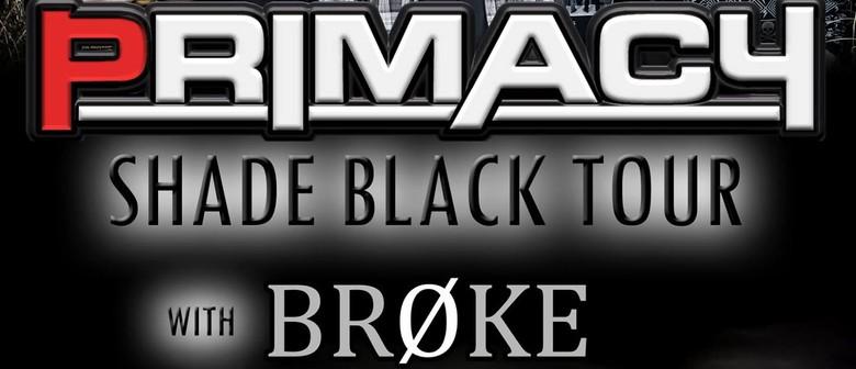 "Primacy ""Shade Black Tour"" w/Broke & Merrin"