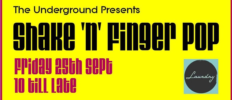 The Underground Presents: Shake 'n'Finger Pop