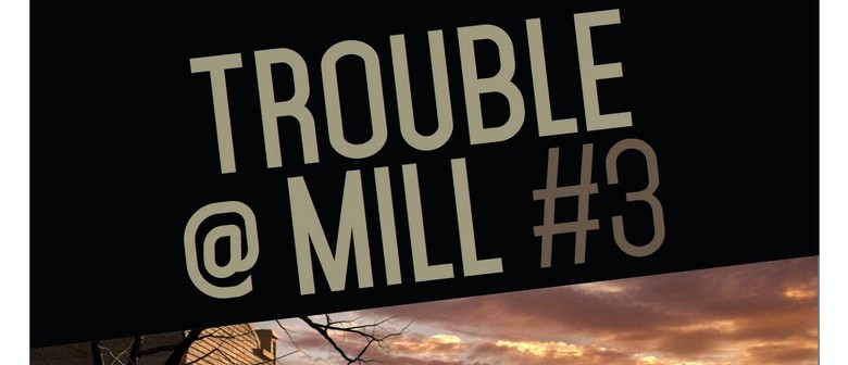 Trouble @ Mill 3
