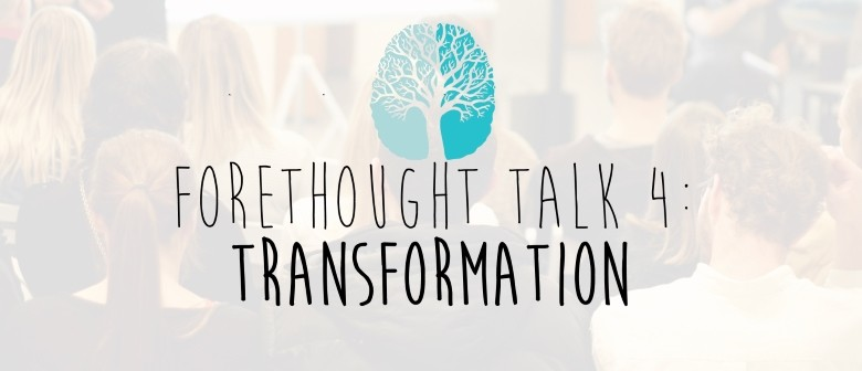 Forethought Talk 4: 'Transformation'