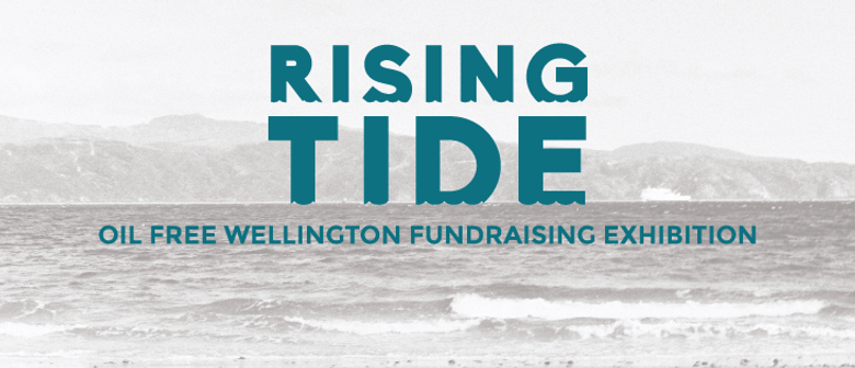 Rising Tide | Oil Free Wellington Community Exhibition