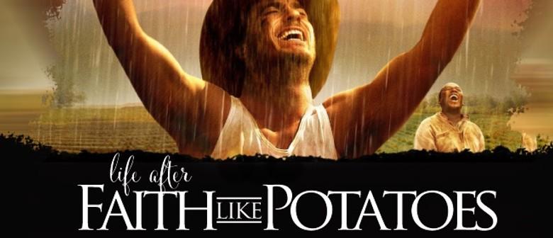 Life After Faith Like Potatoes