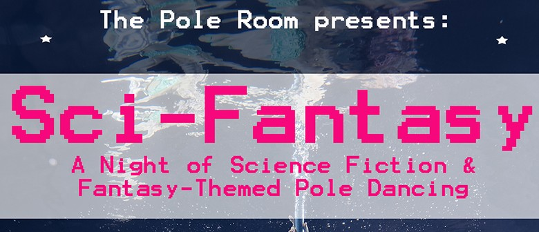 The Pole Room presents: Sci-Fantasy: A night of Pole Dance