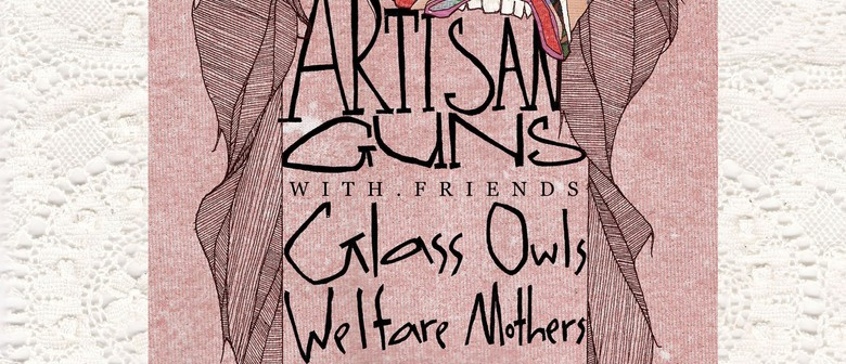 Artisan Guns w/ Glass Owls and Welfare Mothers