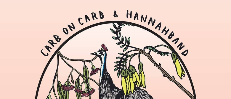 Hannahband (AUS), Carb on Carb (AKL) and friends
