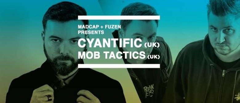 Madcap + FuZen present: Cyantific (UK) & Mob Tactics (UK)