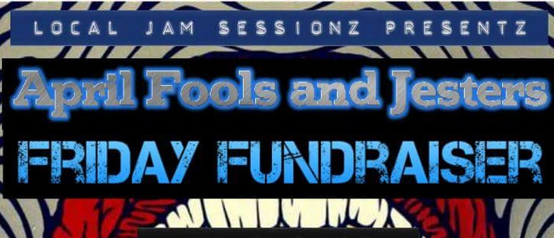 Local Jam Sessionz April Fools & Jesters Fundraiser