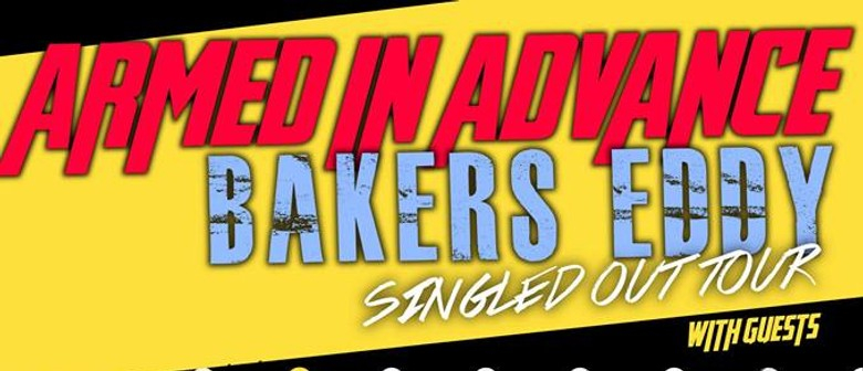 Singled Out tour / Armed In advance, Bakers Eddy and Guests