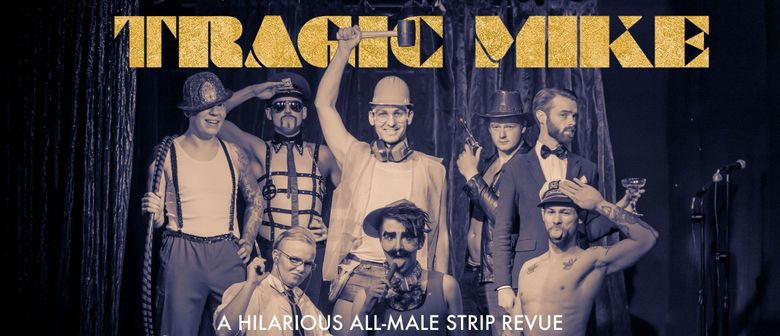 Tragic Mike: A Hilarious All-Male Strip Revue