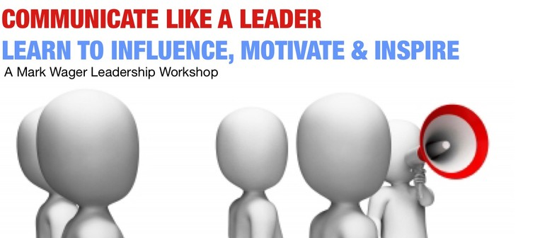 Communicate Like a Leader: Learn To Influence & Inspire