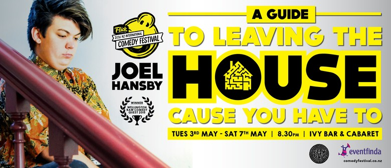 Joel Hansby: A Guide to Leaving the House Cause you Have to