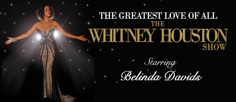 The Greatest Love Of All The Whitney Houston Show Auckland