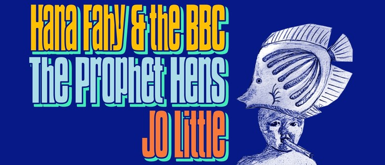 Hana Fahy & the BBC, The Prophet Hens and Jo Little