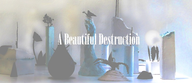 A Beautiful Destruction