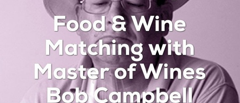 Food & Wine Matching with Master of Wines Bob Campbell MW