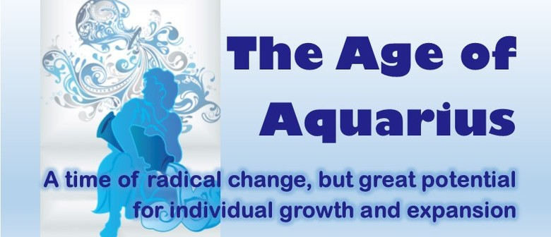 The Age of Aquarius with Julie Jeffrey BA PGDipArts(Phil)