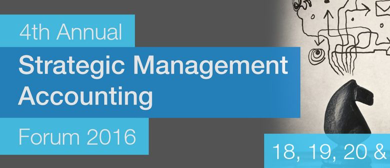 The 4th Annual Strategic Management Accounting Forum 2016