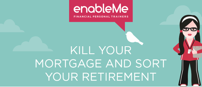 EnableMe Kill Your Mortgage and Sort Retirement Seminar
