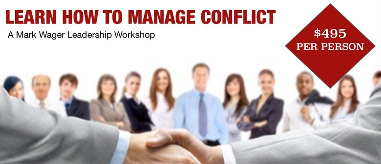 How to effectively manage conflict a mark wager workshop for 152 the terrace wellington