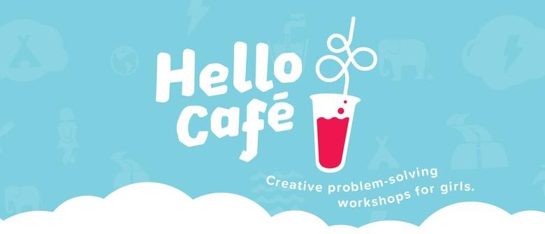 Hello Café: Creative Problem-solving Workshops for Girls