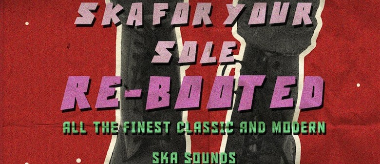 Ska For Your Sole - Re-Booted with DJ Skin & Bone