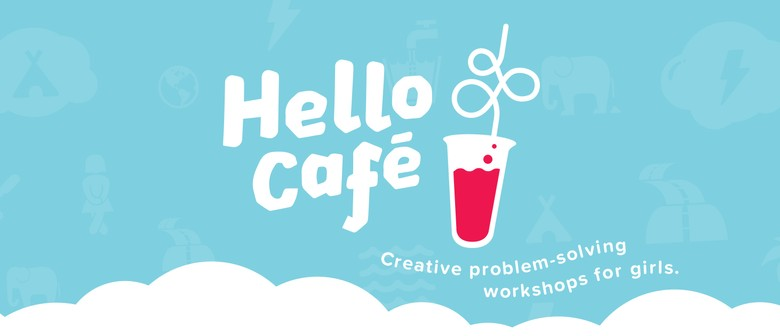 Hello Cafe: Creative Problem-solving Workshops for Girls