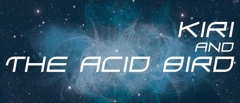 Kiri and The Acid Bird
