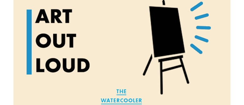 The Watercooler Issue #32: Art Out Loud