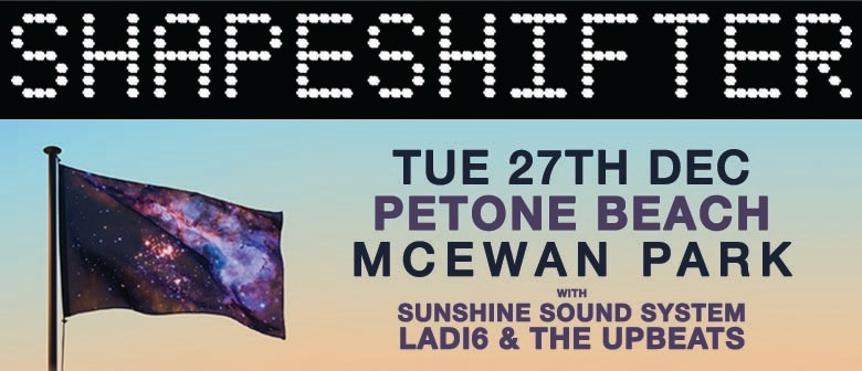 Shapeshifter with Ladi6, Sunshine Sound System & The Upbeats
