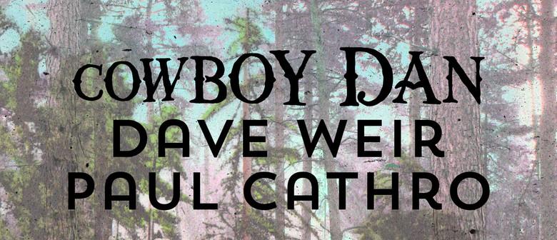 Cowboy Dan, Dave Weir & Paul Cathro