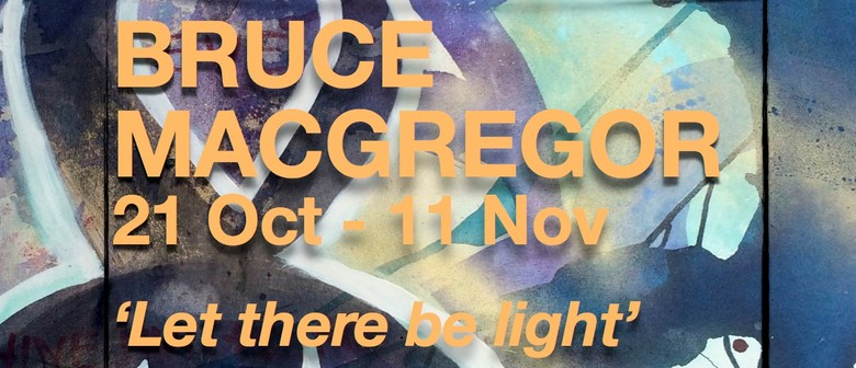 Let There Be Light - Bruce MacGregor Solo Show