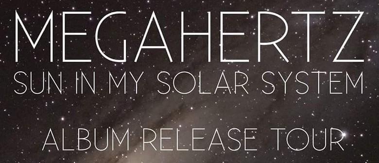 Megahertz: Sun In My Solar System Album Release