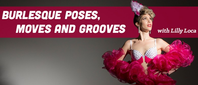 Burlesque Poses, Moves and Grooves With Lily Loca