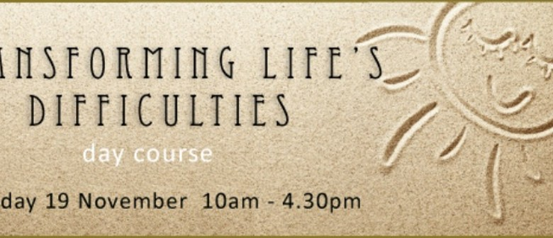 Transforming Lifes Difficulties Day Course