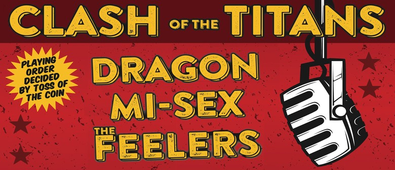 Clash of the Titans - Dragon, Mi-Sex & The Feelers