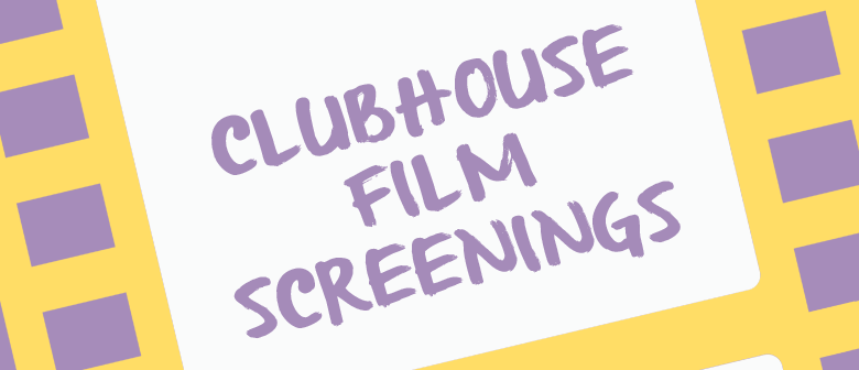 Clubhouse Film Screenings