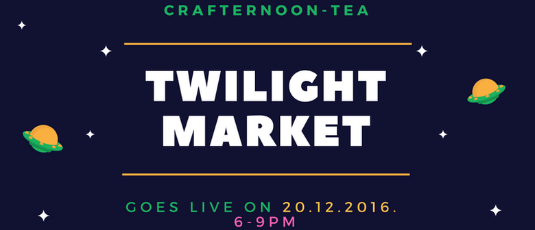 Crafternoon - Tea Twilight Market