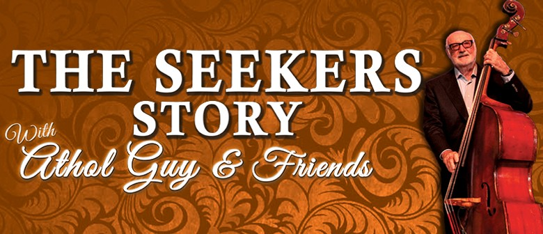 The Seekers Story With Athol Guy and Friends: CANCELLED