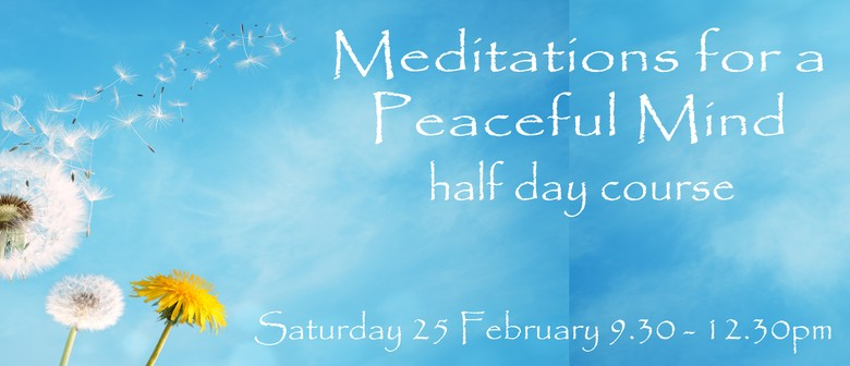 Meditations for A Peaceful Mind - Half Day Course