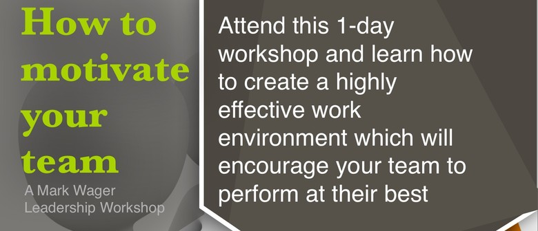 How to motivate your team a mark wager workshop for 152 the terrace wellington