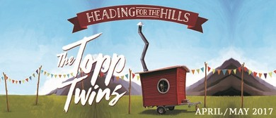The Topp Twins - Heading for The Hills
